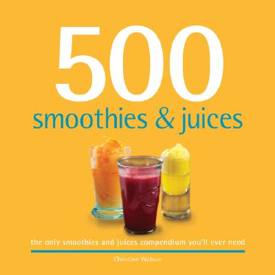 500 Smoothies & Juices By Watson, Christine